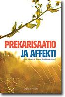 Prekarisaatio ja affekti. Toim. Eeva Jokinen & Juhana Venäläinen.